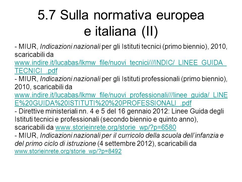 5.7 Sulla normativa europea e italiana (II) - MIUR, Indicazioni nazionali per gli Istituti tecnici (primo biennio), 2010, scaricabili da www.indire.it