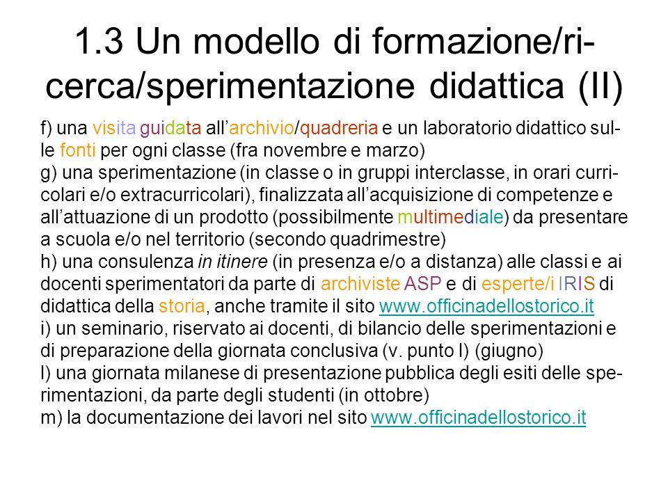 1.3 Un modello di formazione/ri- cerca/sperimentazione didattica (II) f) una visita guidata allarchivio/quadreria e un laboratorio didattico sul- le f