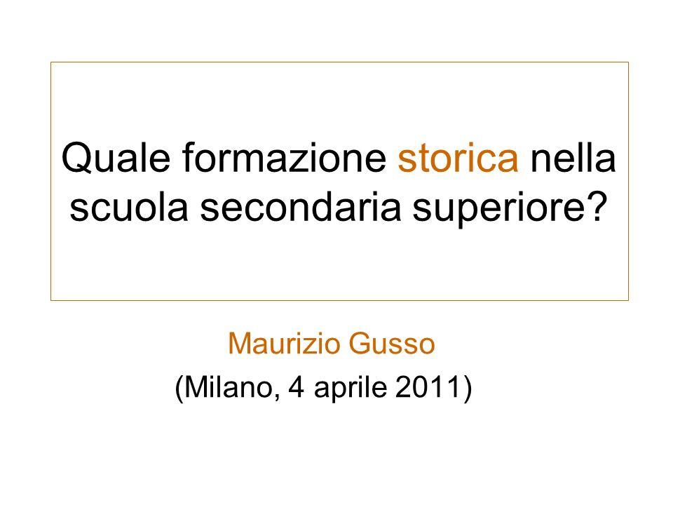 Quale formazione storica nella scuola secondaria superiore? Maurizio Gusso (Milano, 4 aprile 2011)