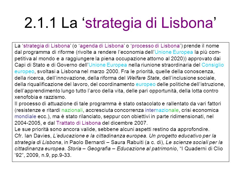 2.1.1 La strategia di Lisbona La strategia di Lisbona (o agenda di Lisbona o processo di Lisbona) prende il nome dal programma di riforme (rivolte a r