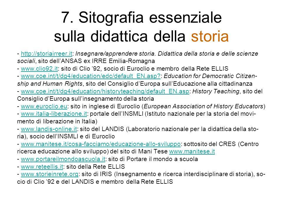 7. Sitografia essenziale sulla didattica della storia - http://storiairreer.it: Insegnare/apprendere storia. Didattica della storia e delle scienzehtt