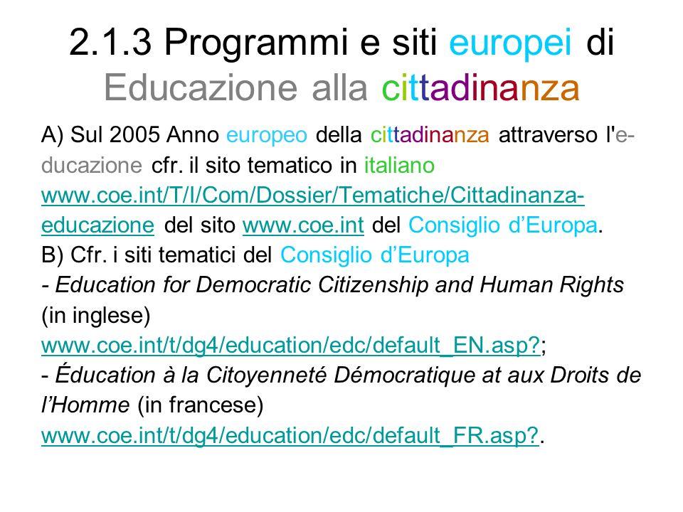 2.1.3 Programmi e siti europei di Educazione alla cittadinanza A) Sul 2005 Anno europeo della cittadinanza attraverso l'e- ducazione cfr. il sito tema