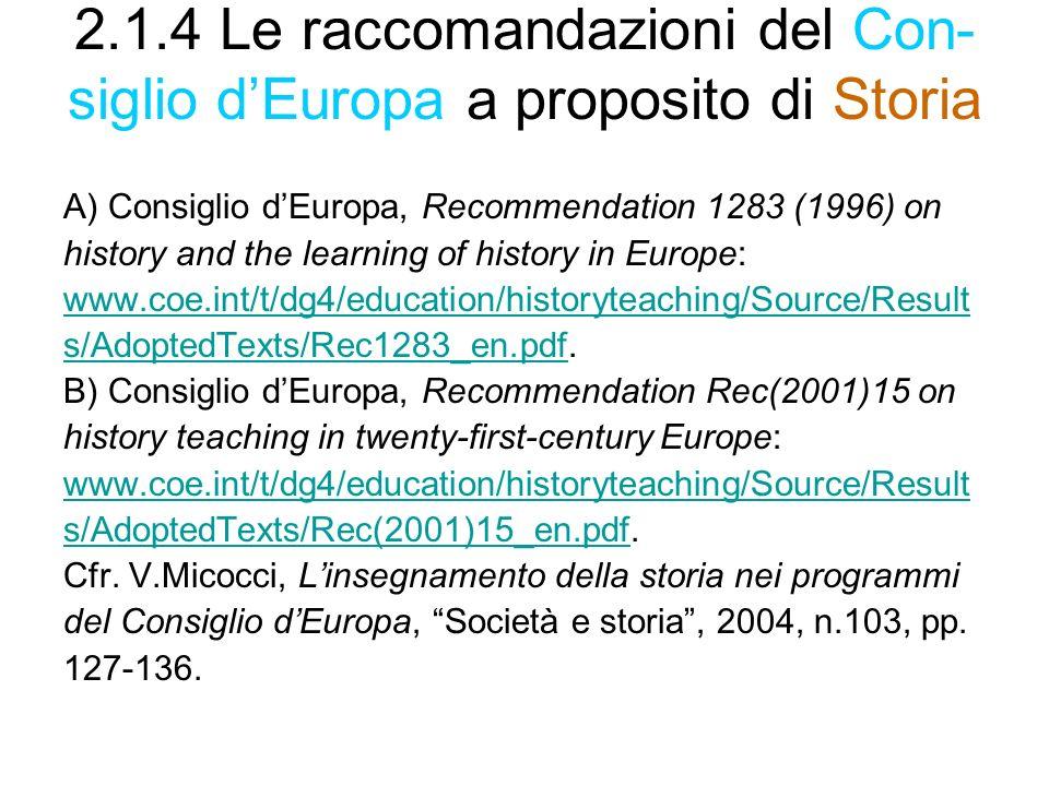 2.1.4 Le raccomandazioni del Con- siglio dEuropa a proposito di Storia A) Consiglio dEuropa, Recommendation 1283 (1996) on history and the learning of