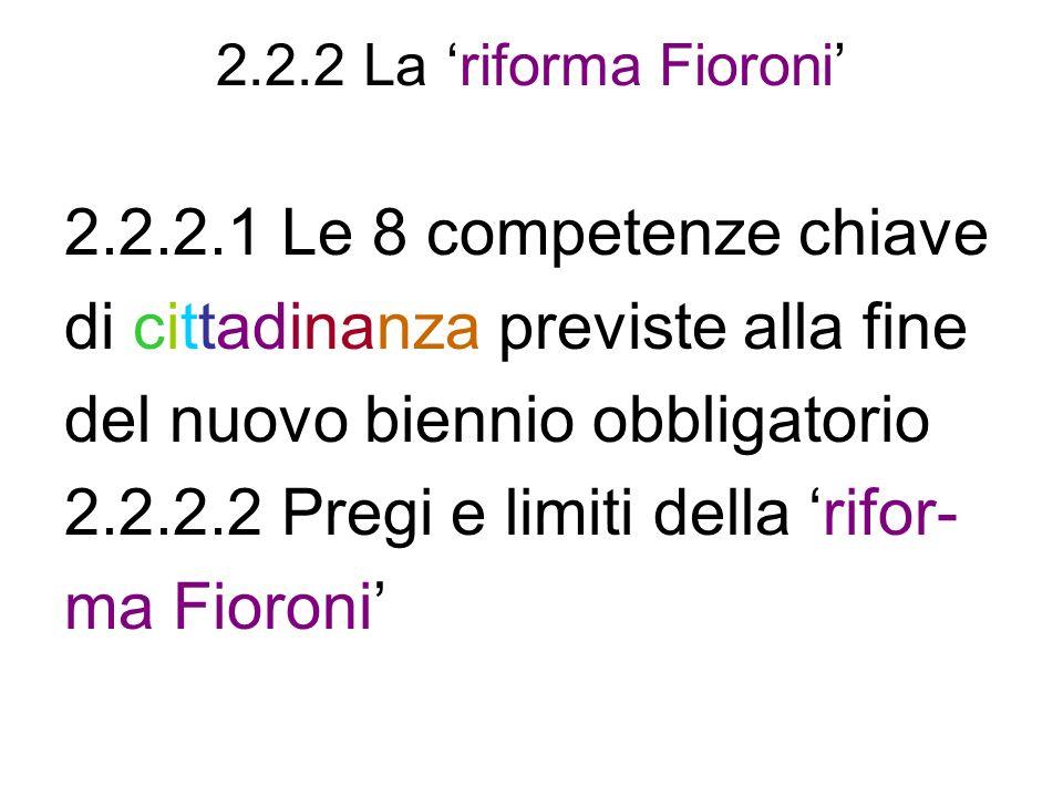 2.2.2 La riforma Fioroni 2.2.2.1 Le 8 competenze chiave di cittadinanza previste alla fine del nuovo biennio obbligatorio 2.2.2.2 Pregi e limiti della