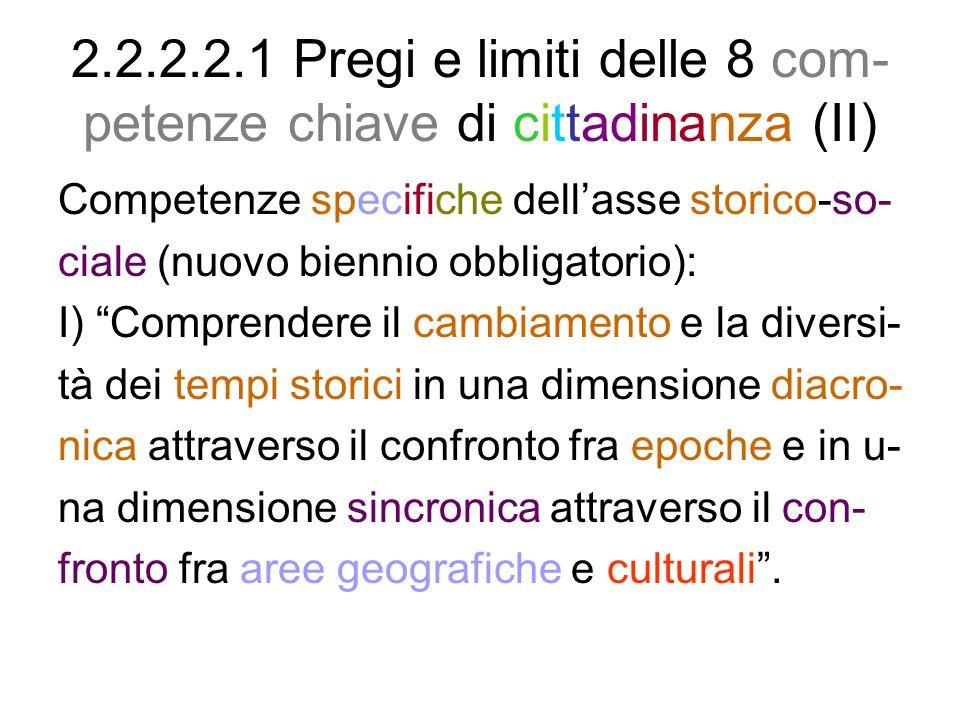 2.2.2.2.1 Pregi e limiti delle 8 com- petenze chiave di cittadinanza (II) Competenze specifiche dellasse storico-so- ciale (nuovo biennio obbligatorio