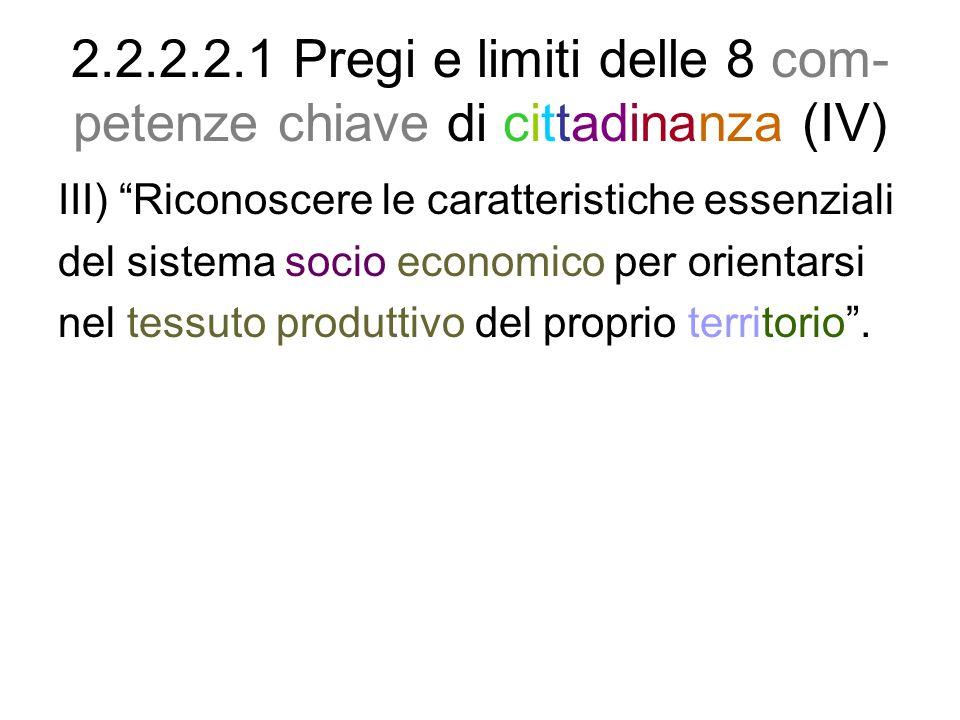 2.2.2.2.1 Pregi e limiti delle 8 com- petenze chiave di cittadinanza (IV) III) Riconoscere le caratteristiche essenziali del sistema socio economico p