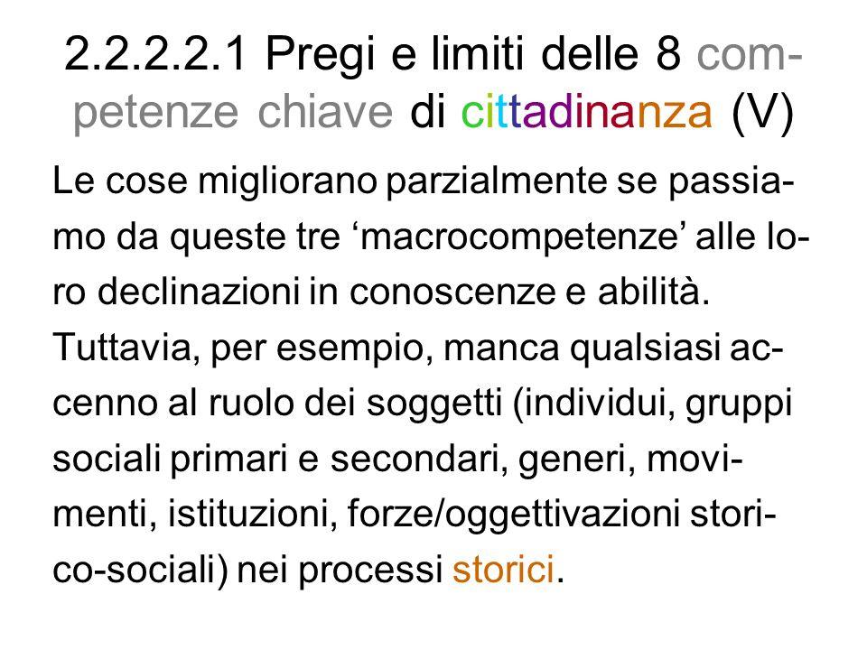 2.2.2.2.1 Pregi e limiti delle 8 com- petenze chiave di cittadinanza (V) Le cose migliorano parzialmente se passia- mo da queste tre macrocompetenze a