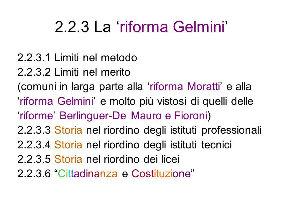 2.2.3 La riforma Gelmini 2.2.3.1 Limiti nel metodo 2.2.3.2 Limiti nel merito (comuni in larga parte alla riforma Moratti e alla riforma Gelmini e molt