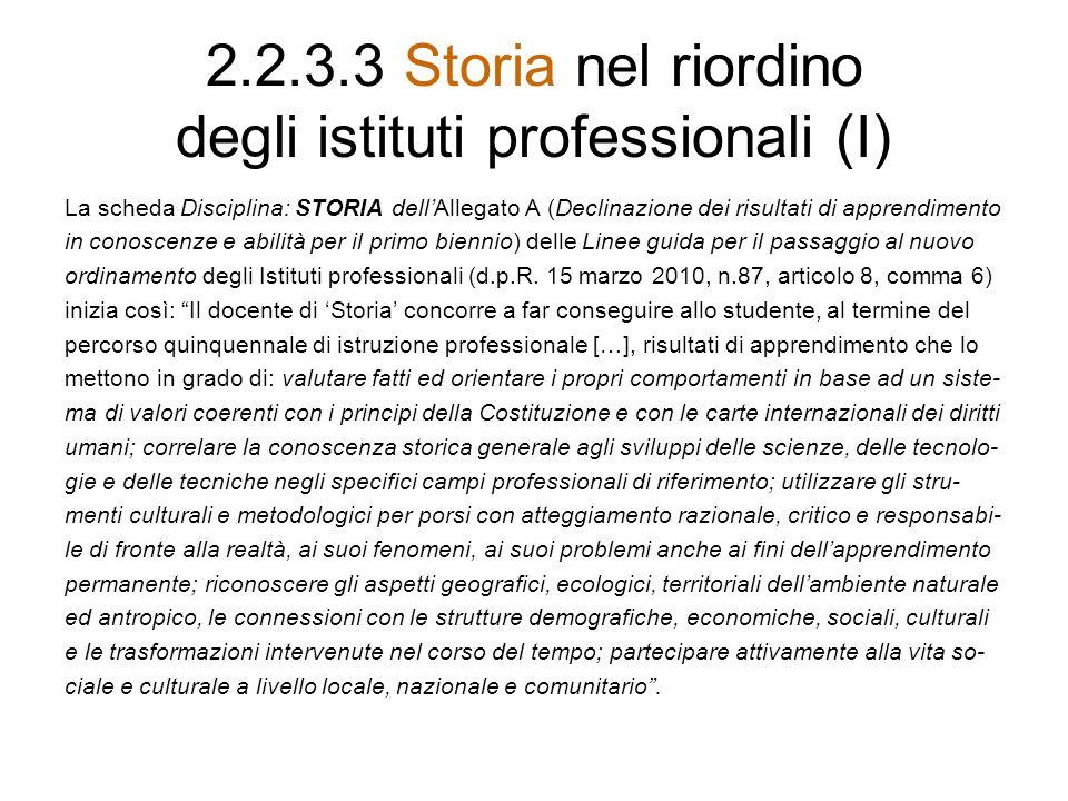 2.2.3.3 Storia nel riordino degli istituti professionali (I) La scheda Disciplina: STORIA dellAllegato A (Declinazione dei risultati di apprendimento