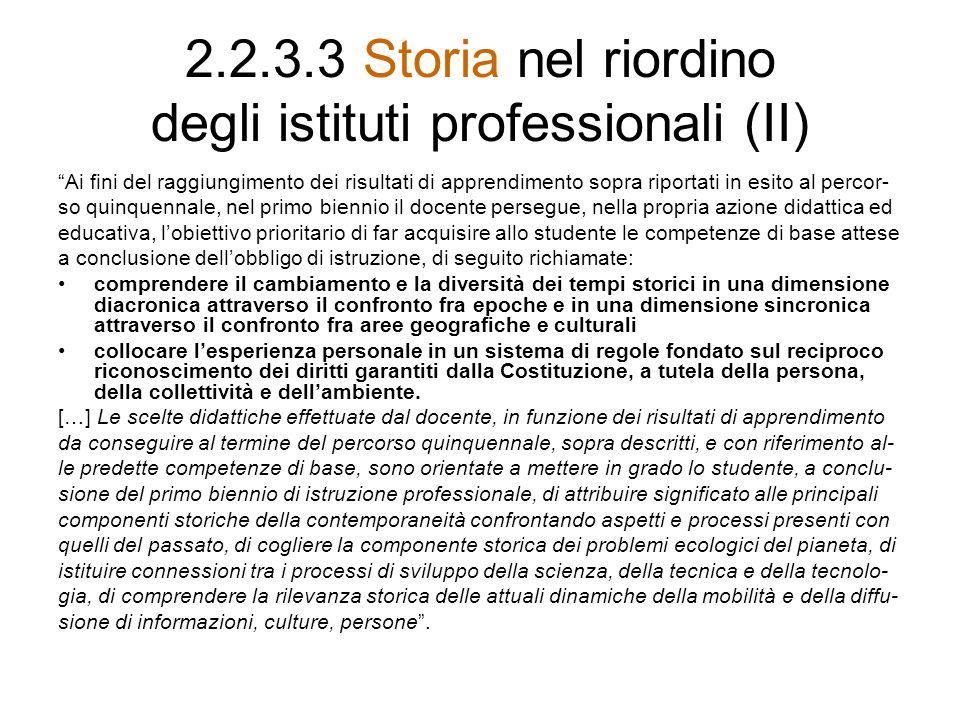 2.2.3.3 Storia nel riordino degli istituti professionali (II) Ai fini del raggiungimento dei risultati di apprendimento sopra riportati in esito al pe