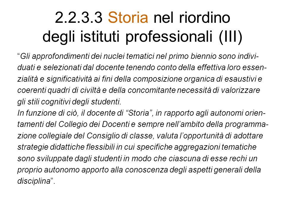 2.2.3.3 Storia nel riordino degli istituti professionali (III) Gli approfondimenti dei nuclei tematici nel primo biennio sono indivi- duati e selezion