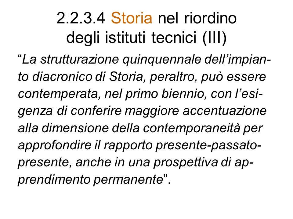 2.2.3.4 Storia nel riordino degli istituti tecnici (III) La strutturazione quinquennale dellimpian- to diacronico di Storia, peraltro, può essere cont