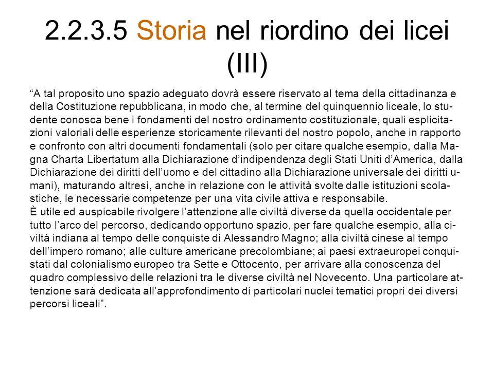2.2.3.5 Storia nel riordino dei licei (III) A tal proposito uno spazio adeguato dovrà essere riservato al tema della cittadinanza e della Costituzione