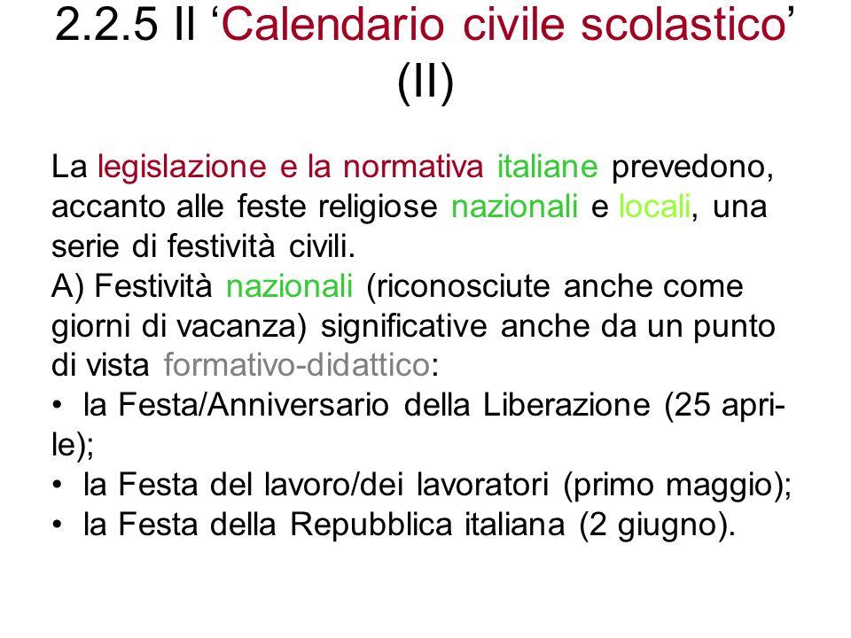 2.2.5 Il Calendario civile scolastico (II) La legislazione e la normativa italiane prevedono, accanto alle feste religiose nazionali e locali, una ser