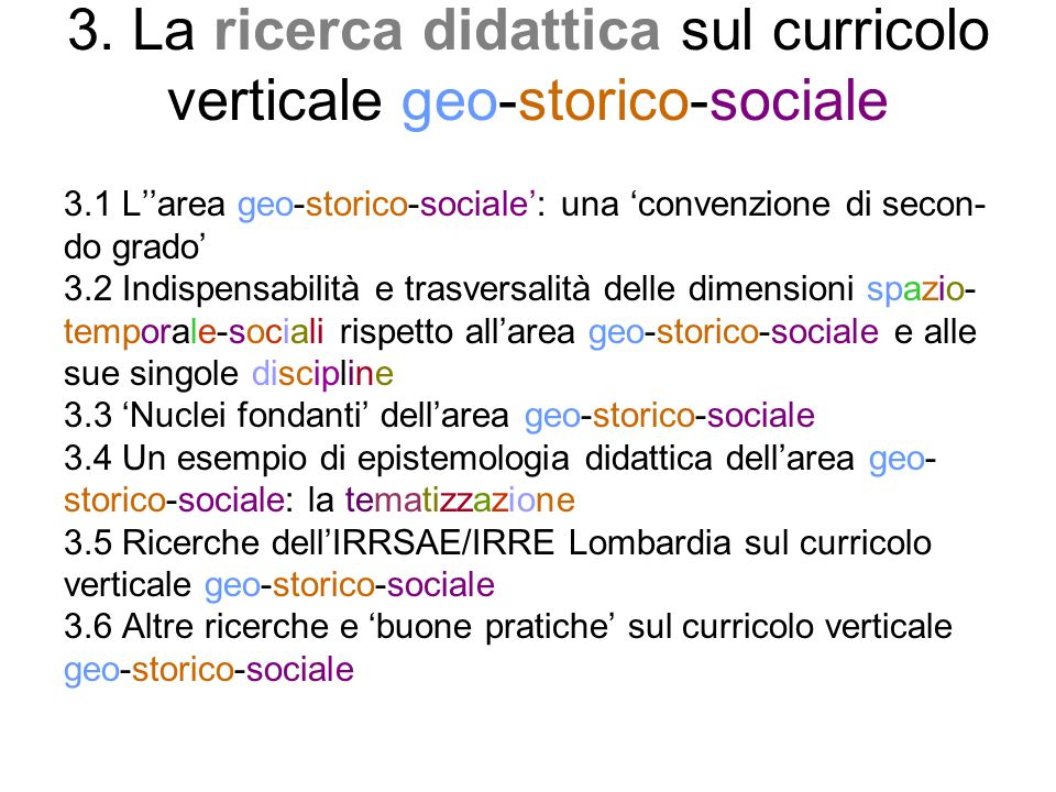 3. La ricerca didattica sul curricolo verticale geo-storico-sociale 3.1 Larea geo-storico-sociale: una convenzione di secon- do grado 3.2 Indispensabi