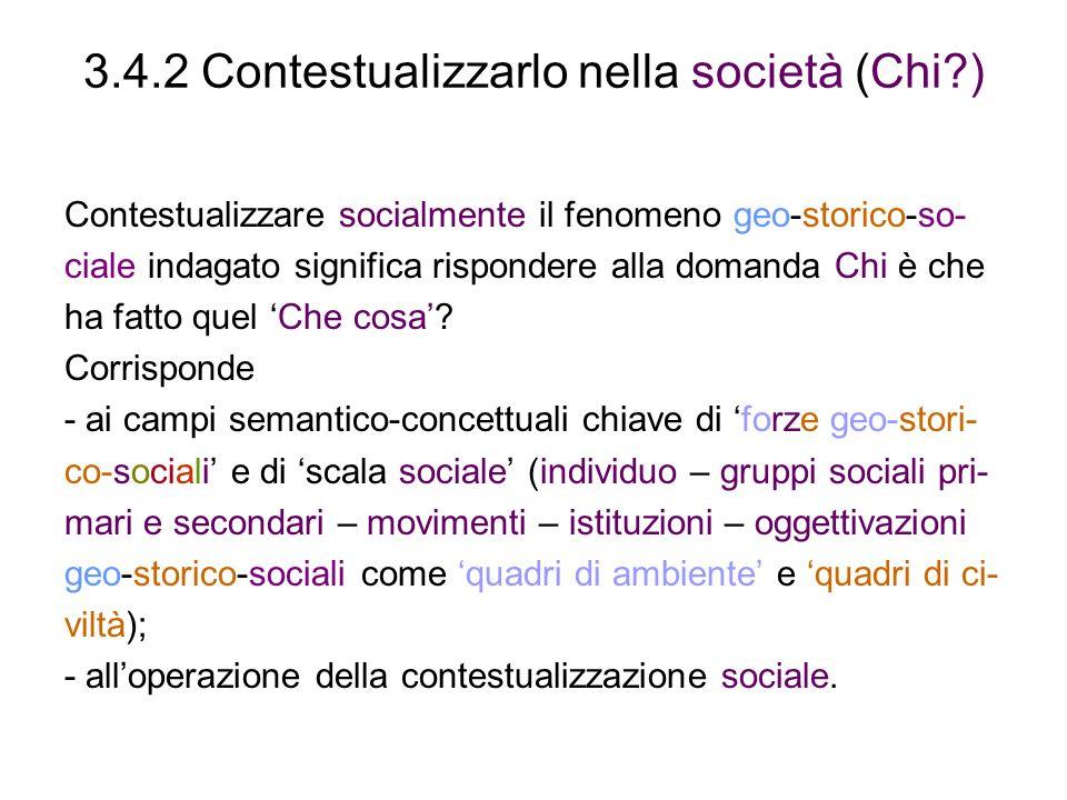 3.4.2 Contestualizzarlo nella società (Chi?) Contestualizzare socialmente il fenomeno geo-storico-so- ciale indagato significa rispondere alla domanda