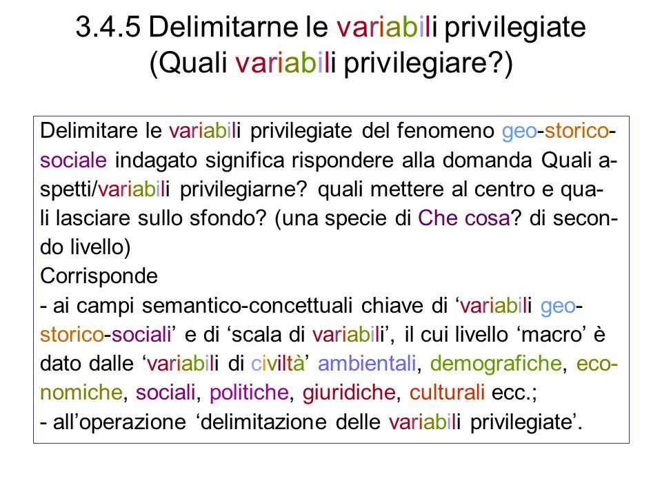 3.4.5 Delimitarne le variabili privilegiate (Quali variabili privilegiare?) Delimitare le variabili privilegiate del fenomeno geo-storico- sociale ind