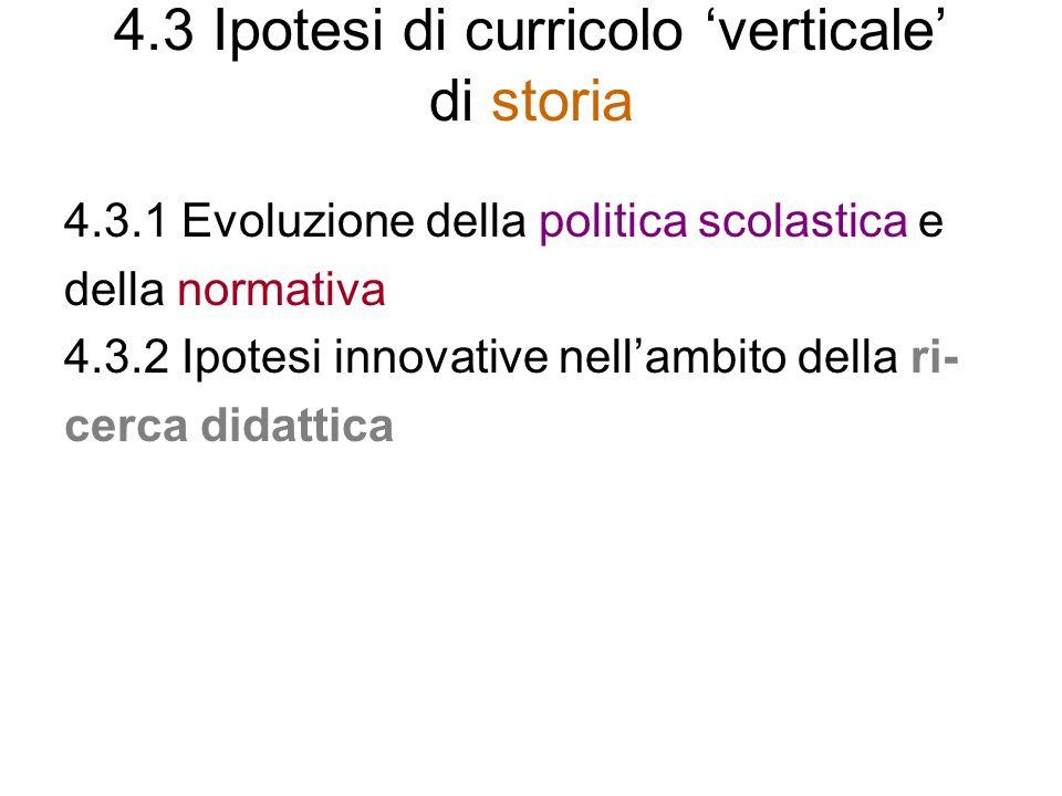 4.3 Ipotesi di curricolo verticale di storia 4.3.1 Evoluzione della politica scolastica e della normativa 4.3.2 Ipotesi innovative nellambito della ri