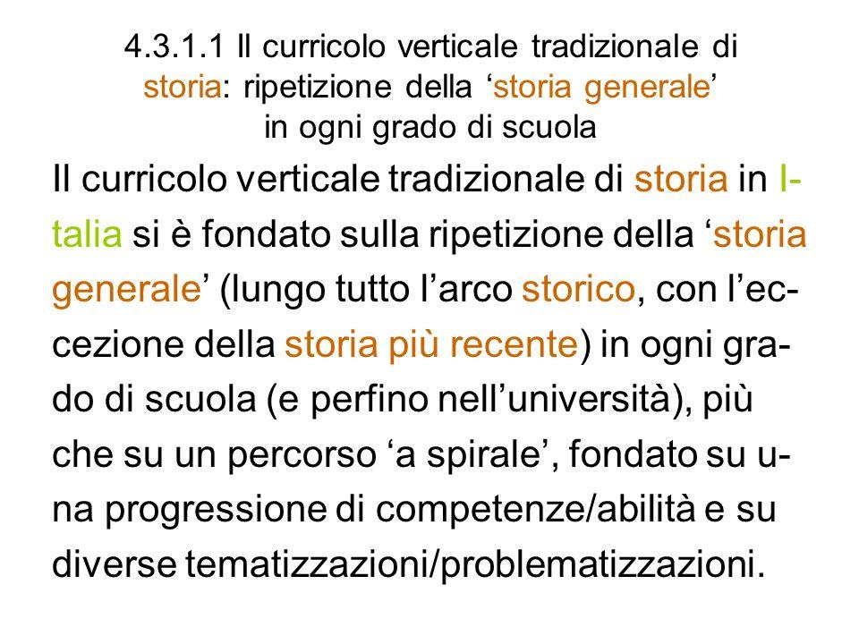 4.3.1.1 Il curricolo verticale tradizionale di storia: ripetizione della storia generale in ogni grado di scuola Il curricolo verticale tradizionale d