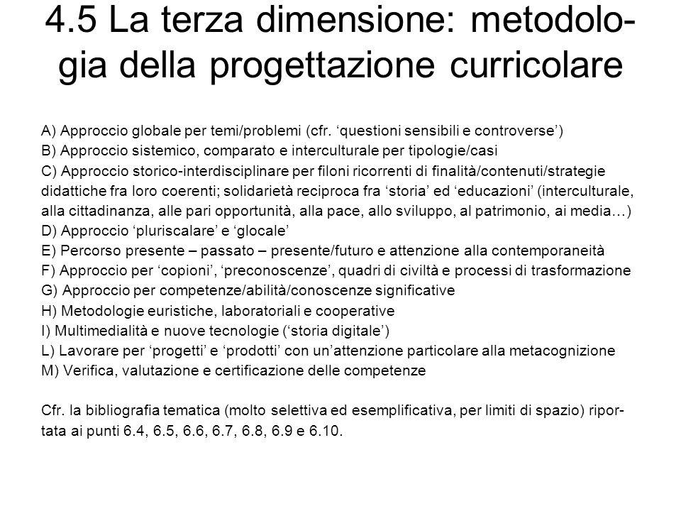 4.5 La terza dimensione: metodolo- gia della progettazione curricolare A) Approccio globale per temi/problemi (cfr. questioni sensibili e controverse)