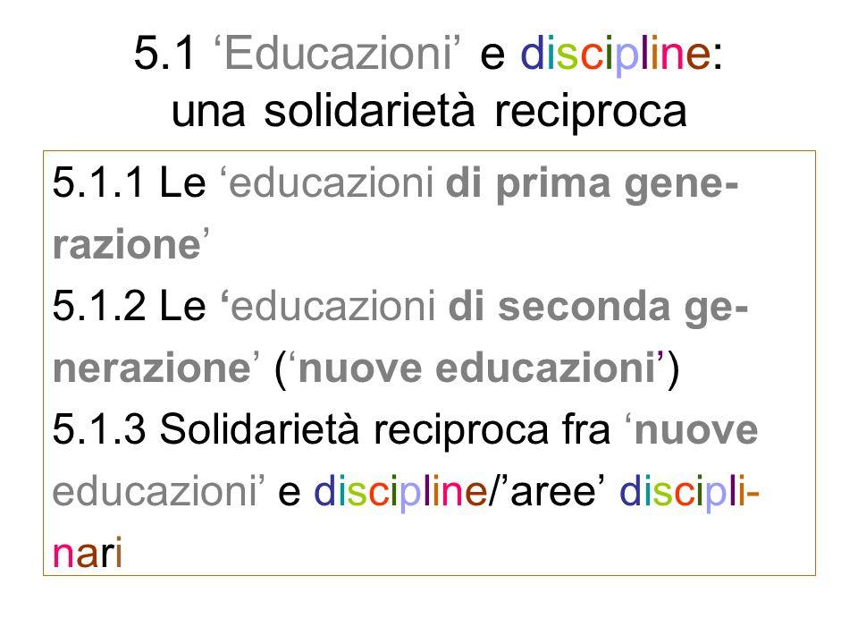 5.1 Educazioni e discipline: una solidarietà reciproca 5.1.1 Le educazioni di prima gene- razione 5.1.2 Le educazioni di seconda ge- nerazione (nuove