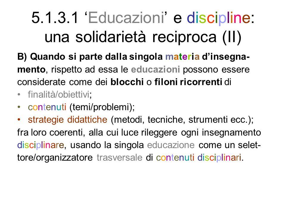 5.1.3.1 Educazioni e discipline: una solidarietà reciproca (II) B) Quando si parte dalla singola materia dinsegna- mento, rispetto ad essa le educazio