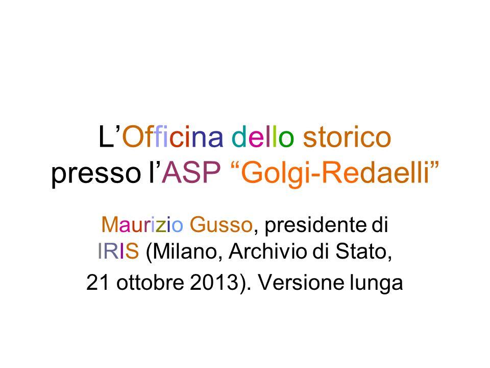 LOfficina dello storico presso lASP Golgi-Redaelli Maurizio Gusso, presidente di IRIS (Milano, Archivio di Stato, 21 ottobre 2013).