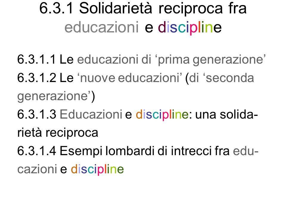 6.3.1 Solidarietà reciproca fra educazioni e discipline 6.3.1.1 Le educazioni di prima generazione 6.3.1.2 Le nuove educazioni (di seconda generazione) 6.3.1.3 Educazioni e discipline: una solida- rietà reciproca 6.3.1.4 Esempi lombardi di intrecci fra edu- cazioni e discipline