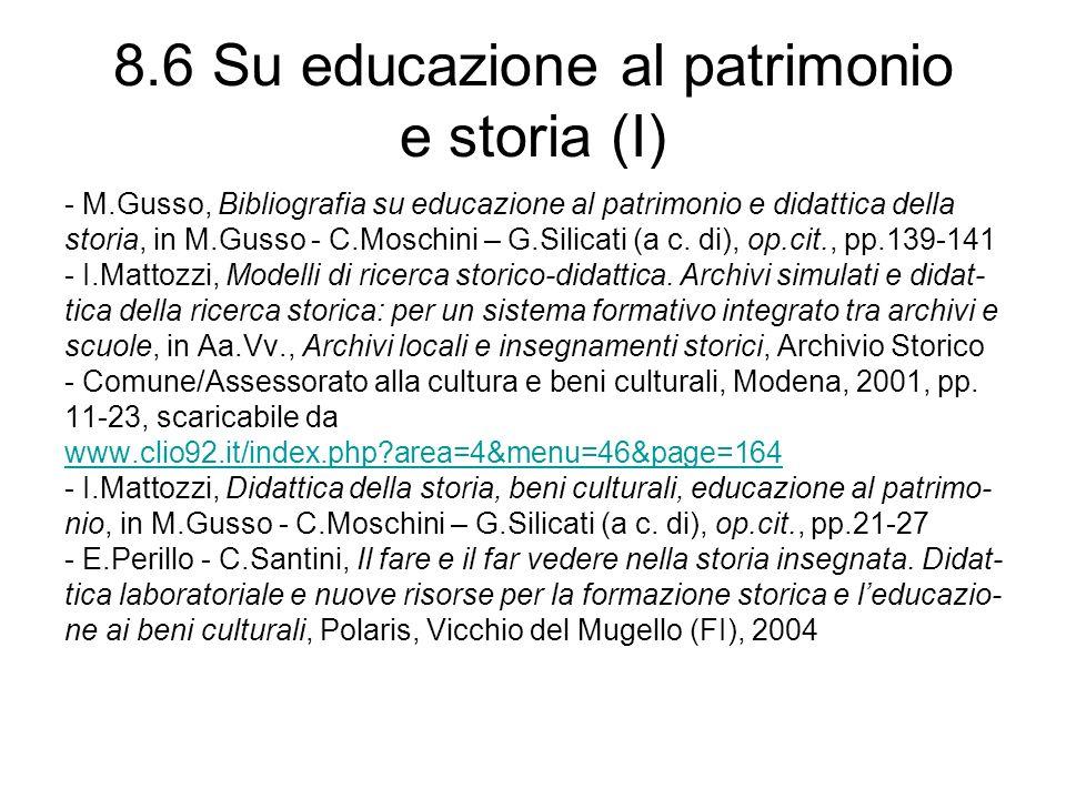 8.6 Su educazione al patrimonio e storia (I) - M.Gusso, Bibliografia su educazione al patrimonio e didattica della storia, in M.Gusso - C.Moschini – G.Silicati (a c.