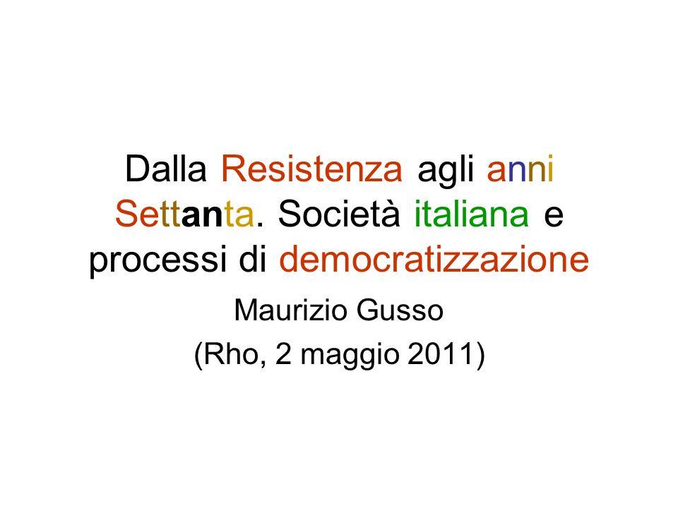Dalla Resistenza agli anni Settanta. Società italiana e processi di democratizzazione Maurizio Gusso (Rho, 2 maggio 2011)