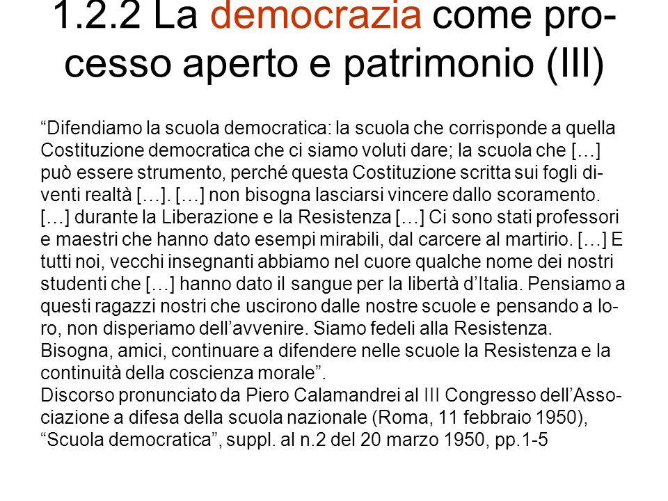 1.2.2 La democrazia come pro- cesso aperto e patrimonio (III) Difendiamo la scuola democratica: la scuola che corrisponde a quella Costituzione democr