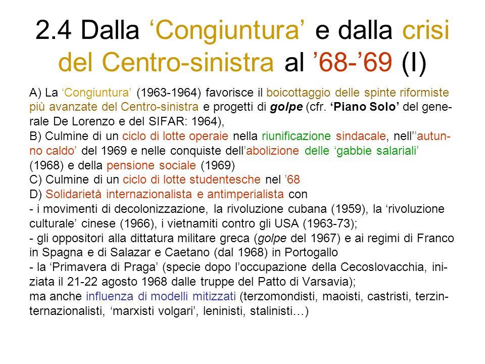 2.4 Dalla Congiuntura e dalla crisi del Centro-sinistra al 68-69 (I) A) La Congiuntura (1963-1964) favorisce il boicottaggio delle spinte riformiste più avanzate del Centro-sinistra e progetti di golpe (cfr.