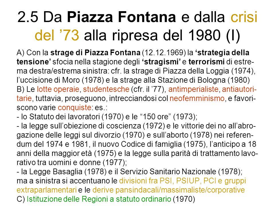 2.5 Da Piazza Fontana e dalla crisi del 73 alla ripresa del 1980 (I) A) Con la strage di Piazza Fontana (12.12.1969) la strategia della tensione sfocia nella stagione degli stragismi e terrorismi di estre- ma destra/estrema sinistra: cfr.