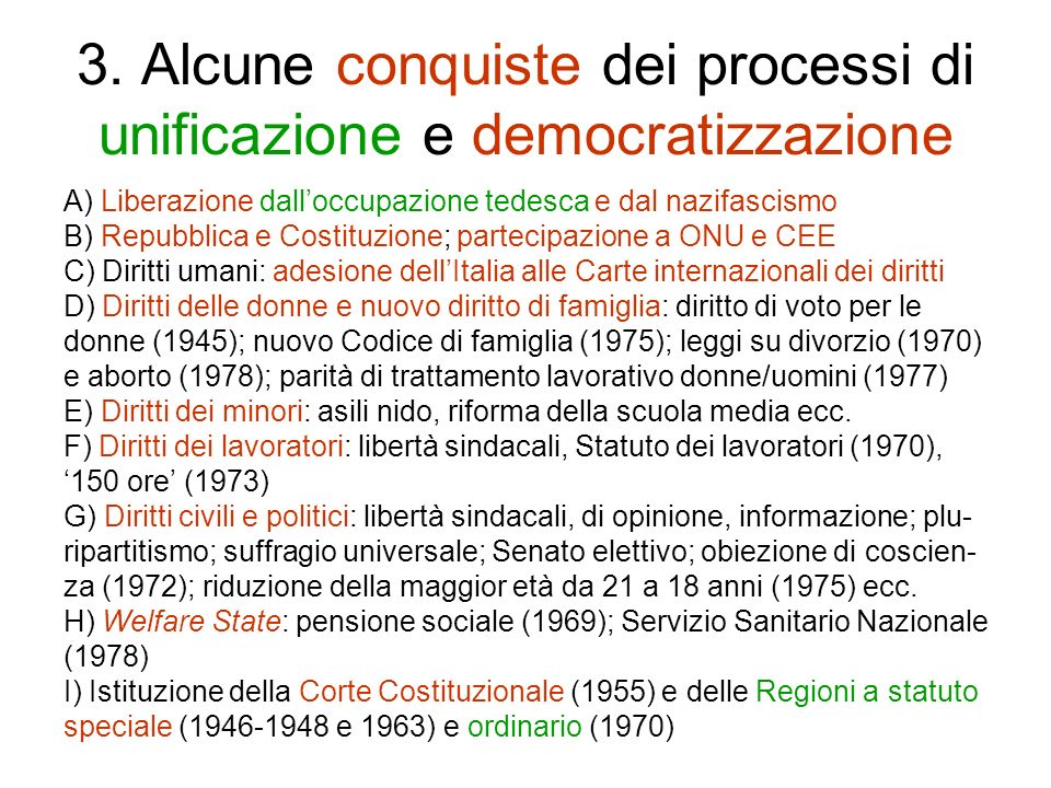 3. Alcune conquiste dei processi di unificazione e democratizzazione A) Liberazione dalloccupazione tedesca e dal nazifascismo B) Repubblica e Costitu