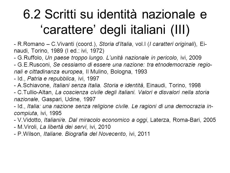 6.2 Scritti su identità nazionale e carattere degli italiani (III) - R.Romano – C.Vivanti (coord.), Storia dItalia, vol.I (I caratteri originali), Ei- naudi, Torino, 1989 (I ed.: ivi, 1972) - G.Ruffolo, Un paese troppo lungo.