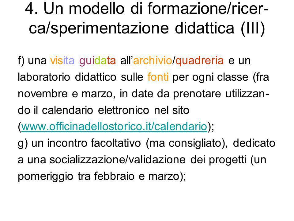 4. Un modello di formazione/ricer- ca/sperimentazione didattica (III) f) una visita guidata allarchivio/quadreria e un laboratorio didattico sulle fon