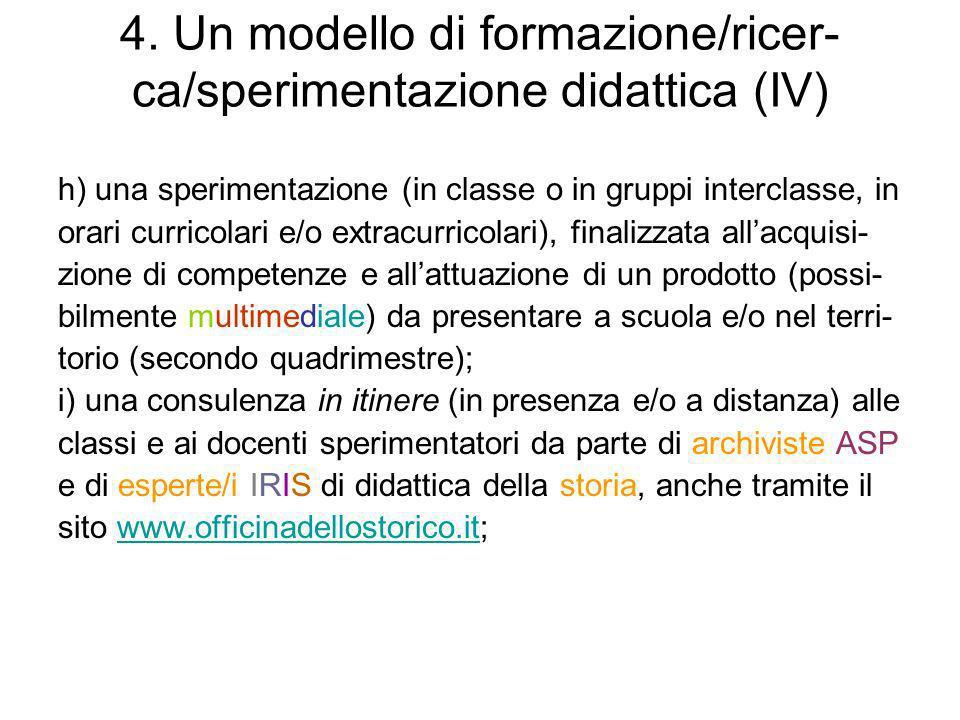 4. Un modello di formazione/ricer- ca/sperimentazione didattica (IV) h) una sperimentazione (in classe o in gruppi interclasse, in orari curricolari e