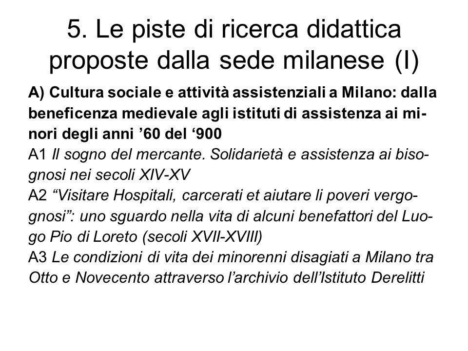 5. Le piste di ricerca didattica proposte dalla sede milanese (I) A) Cultura sociale e attività assistenziali a Milano: dalla beneficenza medievale ag