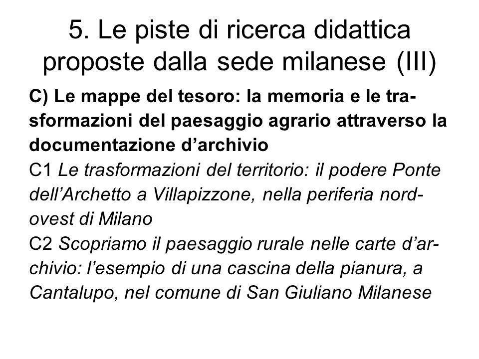 5. Le piste di ricerca didattica proposte dalla sede milanese (III) C) Le mappe del tesoro: la memoria e le tra- sformazioni del paesaggio agrario att