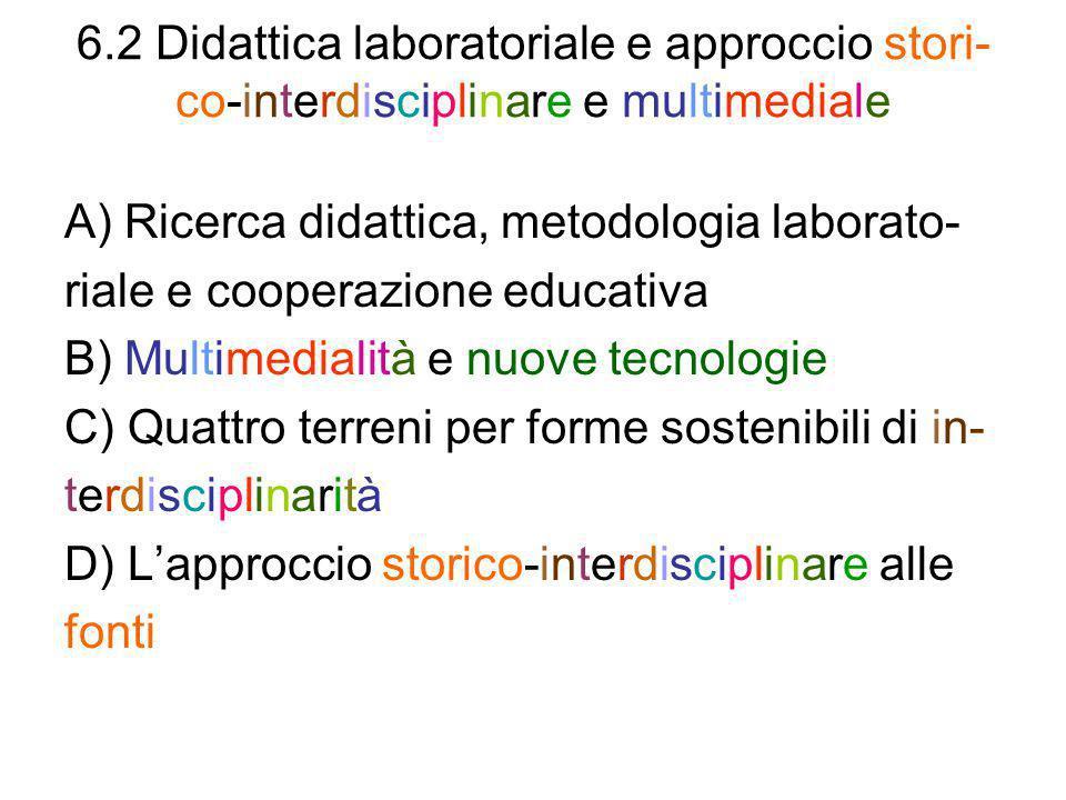 6.2 Didattica laboratoriale e approccio stori- co-interdisciplinare e multimediale A) Ricerca didattica, metodologia laborato- riale e cooperazione ed