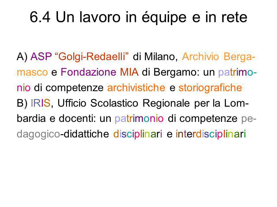 6.4 Un lavoro in équipe e in rete A) ASP Golgi-Redaelli di Milano, Archivio Berga- masco e Fondazione MIA di Bergamo: un patrimo- nio di competenze ar