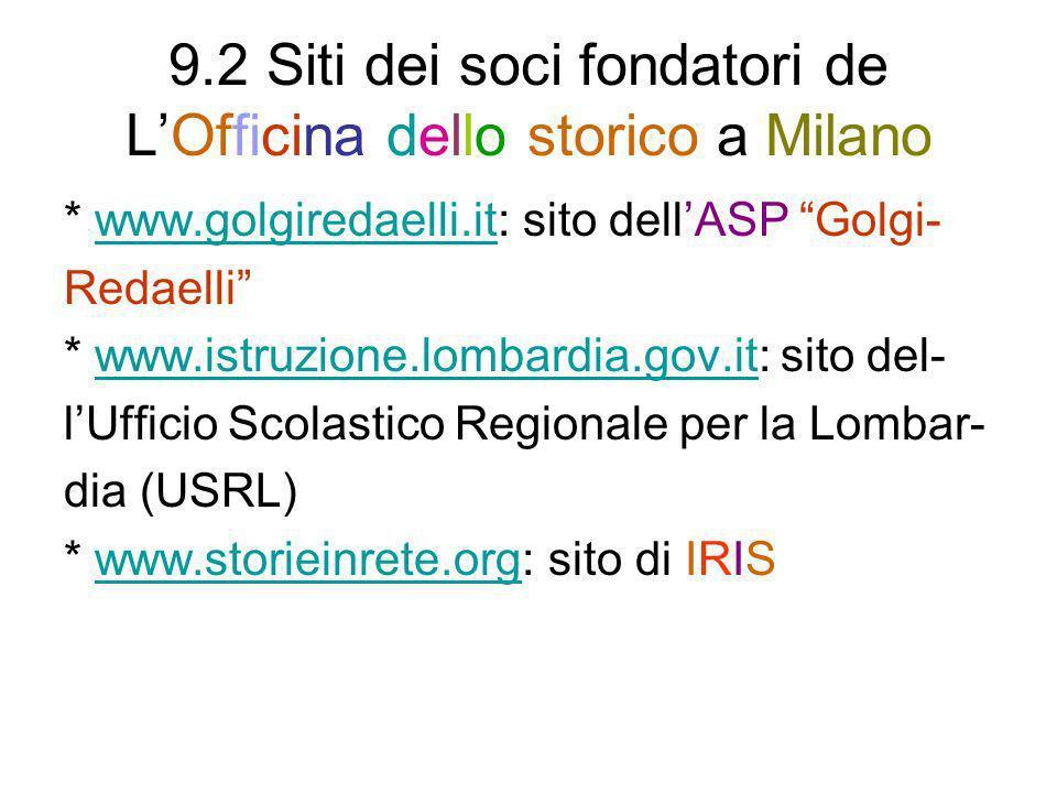 9.2 Siti dei soci fondatori de LOfficina dello storico a Milano * www.golgiredaelli.it: sito dellASP Golgi-www.golgiredaelli.it Redaelli * www.istruzi