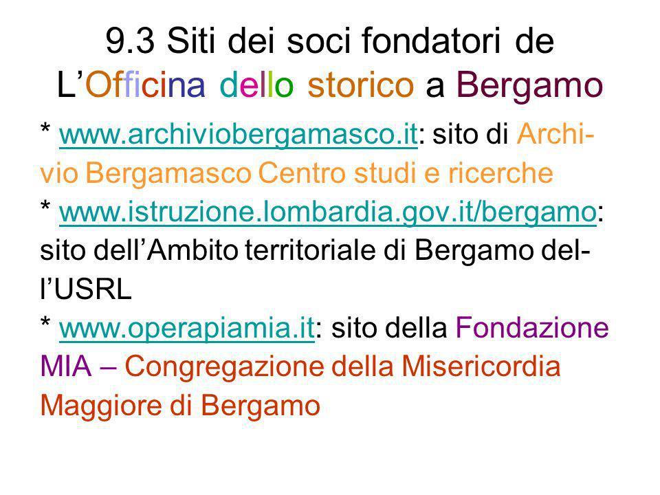 9.3 Siti dei soci fondatori de LOfficina dello storico a Bergamo * www.archiviobergamasco.it: sito di Archi-www.archiviobergamasco.it vio Bergamasco C