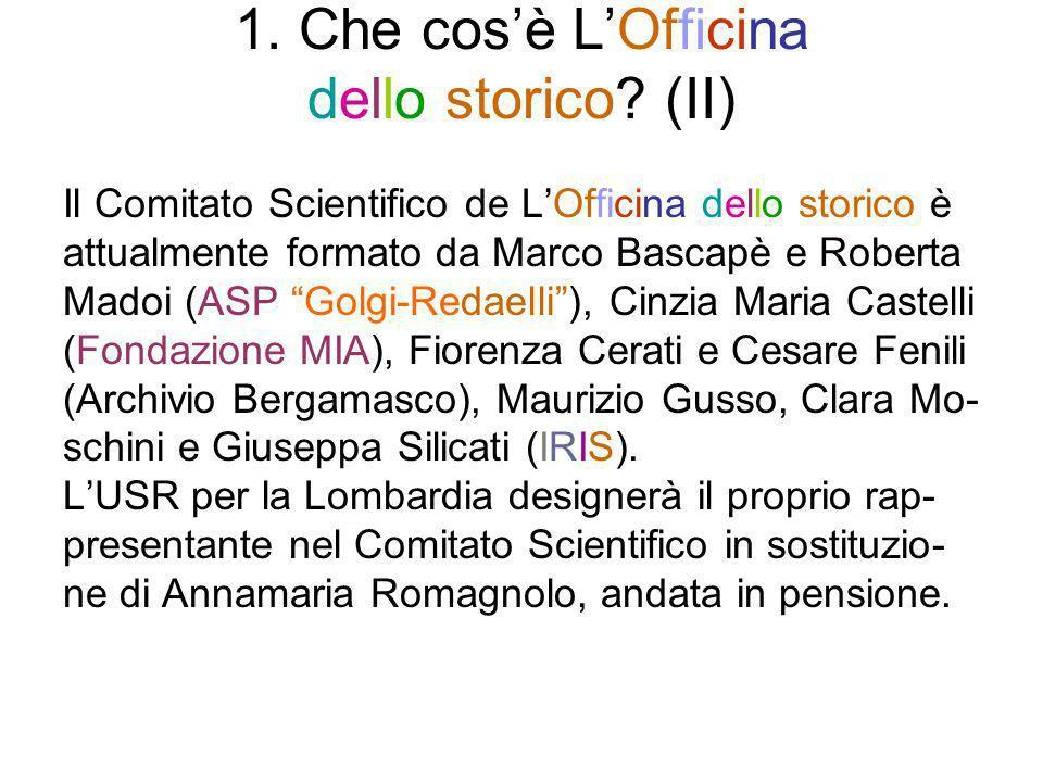 1. Che cosè LOfficina dello storico? (II) Il Comitato Scientifico de LOfficina dello storico è attualmente formato da Marco Bascapè e Roberta Madoi (A