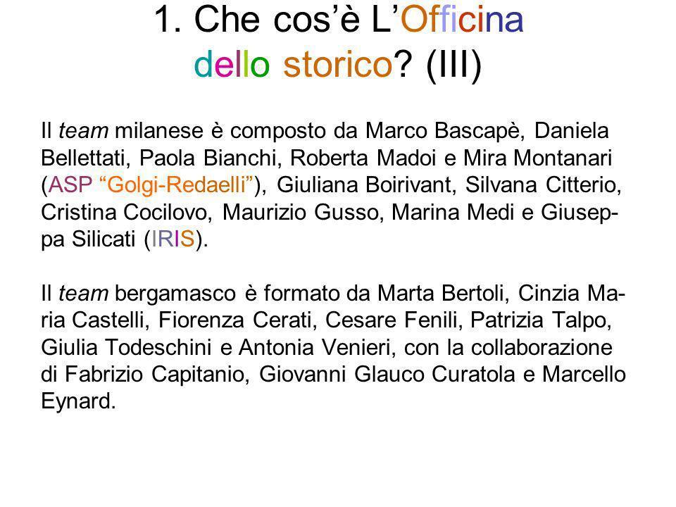 1. Che cosè LOfficina dello storico? (III) Il team milanese è composto da Marco Bascapè, Daniela Bellettati, Paola Bianchi, Roberta Madoi e Mira Monta