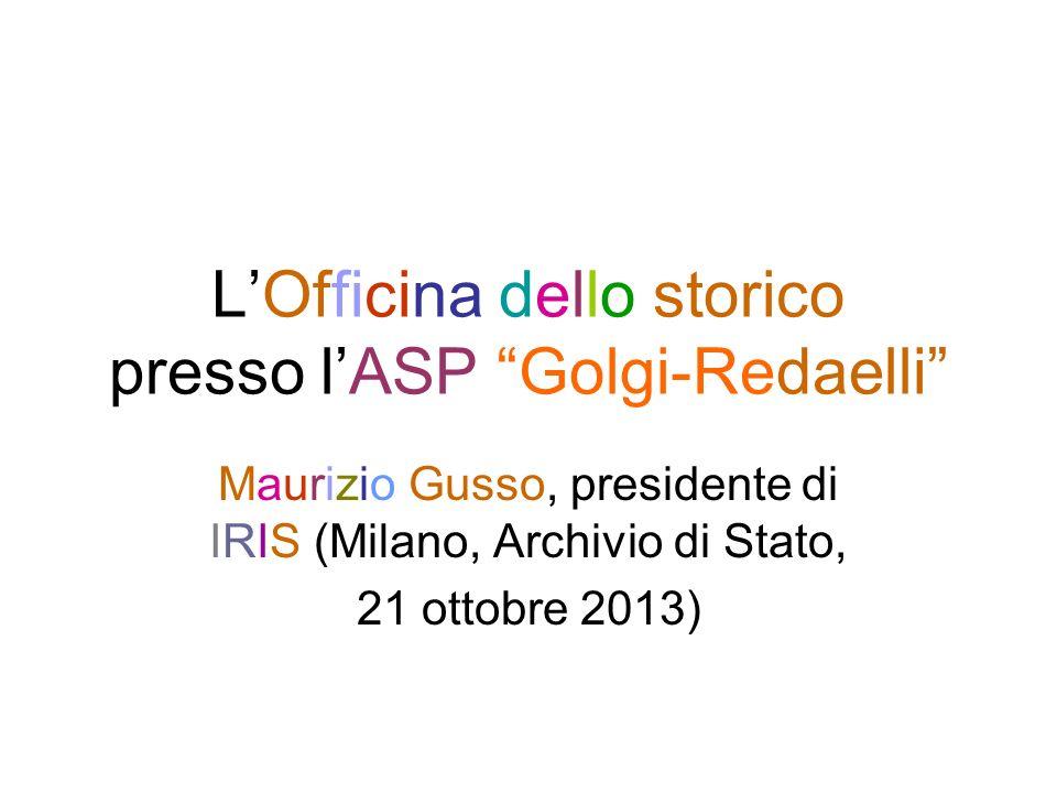LOfficina dello storico presso lASP Golgi-Redaelli Maurizio Gusso, presidente di IRIS (Milano, Archivio di Stato, 21 ottobre 2013)