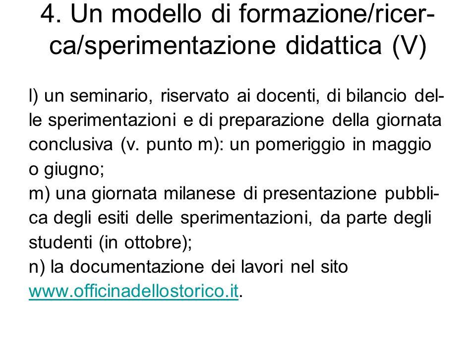 4. Un modello di formazione/ricer- ca/sperimentazione didattica (V) l) un seminario, riservato ai docenti, di bilancio del- le sperimentazioni e di pr
