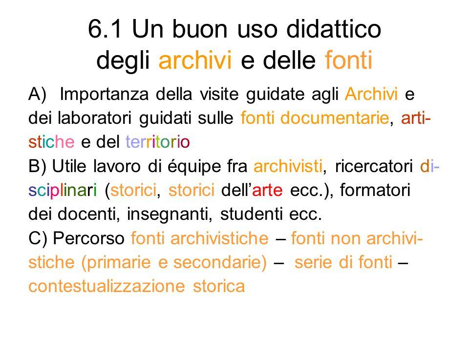 6.1 Un buon uso didattico degli archivi e delle fonti A)Importanza della visite guidate agli Archivi e dei laboratori guidati sulle fonti documentarie
