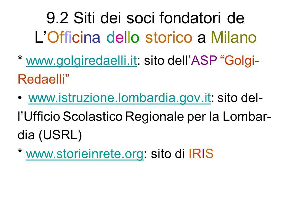 9.2 Siti dei soci fondatori de LOfficina dello storico a Milano * www.golgiredaelli.it: sito dellASP Golgi-www.golgiredaelli.it Redaelli www.istruzion