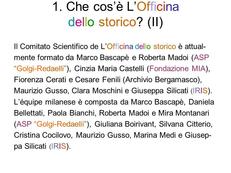 1. Che cosè LOfficina dello storico? (II) Il Comitato Scientifico de LOfficina dello storico è attual- mente formato da Marco Bascapè e Roberta Madoi